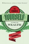 The Choose Yourself Guide To Wealth - James Altucher