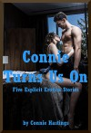Connie Turns Us On Five Explicit Erotica Stories - Connie Hastings