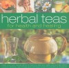 Herbal Teas for Health and Healing: Make Your Own Natural Drinks to Improve Zest and Vitality, and to Help Relieve Common Ailments, with 50 Herb and Fruit Infusions and 100 Beautiful Photographs - Jessica Houdret