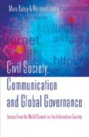 Civil Society, Communication, And Global Governance: Issues From The World Summit On The Information Society - Marc Raboy