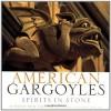 American Gargoyles: Spirits in Stone - Darlene Trew Crist, Robert Llewellyn