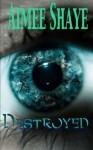 Destroyed (Volume 1) - Aimee Shaye
