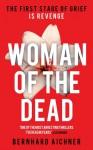 Woman of the Dead - Bernhard Aichner