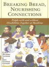 Breaking Bread, Nourishing Connections: People with and Without Disabilities Together at Mealtime - Karin Melberg Schwier, Erin Schwier Stewart