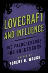 Lovecraft and Influence: His Predecessors and Successors (Studies in Supernatural Literature) - Robert H. Waugh