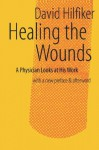 Healing the Wounds: 2nd rev. ed. - David Hilfiker