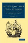 Hakluytus Posthumus or, Purchas his Pilgrimes: Contayning a History of the World in Sea Voyages and Lande Travells by Englishmen and Others (Cambridge ... - Maritime Exploration) (Volume 12) - Samuel Purchas