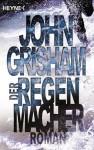 Der Regenmacher: Roman (German Edition) - John Grisham