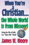 """When You're a Christian...The Whole World Is From Missouri - with Leaders Guide: Living the Life of Faith in a """"Show Me"""" World - James W. Moore"""