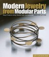 Modern Jewelry from Modular Parts: Easy Projects Using Readymade Components - Marthe Le Van, Larry Shea