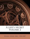 A Life's Secret Volume 2 - Mrs. Henry Wood