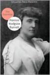 The Essential Works of Frances Hodgson Burnett - Golgotha Press, Frances Hodgson Burnett
