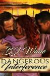 Dangerous Interference - BJ Wane