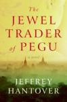 The Jewel Trader of Pegu - Jeffrey Hantover