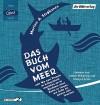 Das Buch vom Meer oder Wie zwei Freunde im Schlauchboot ausziehen, um im Nordmeer einen Eishai zu fangen, und dafür ein ganzes Jahr brauchen - Morten A. Strøksnes, Shenja Lacher, Stefan Wilkening, Ina Kronenberger, Sylvia Kall
