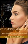 The Medici Mistress: Nothing and no one would stop him from having her. - Clare Connelly