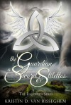 The Guardian, a Sword, & Stilettos - Kristin D. Van Risseghem