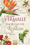 Eine Blume für die Königin: Historischer Roman - Caroline Vermalle, Ryan von Ruben, Gabi Reichart-Schmitz
