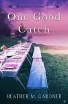 One Good Catch - Heather M. Gardner