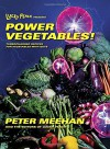 Lucky Peach Presents Power Vegetables!: Turbocharged Recipes for Vegetables with Guts - Peter Meehan, the editors of Lucky Peach