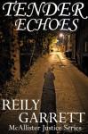 Tender Echoes (McAllister Justice 0.5) - Reily Garrett, Rylan Killian