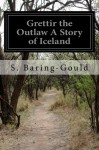Grettir the Outlaw A Story of Iceland - S. Baring-Gould