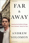 Far and Away: Reporting from the Brink of Change - Andrew Solomon