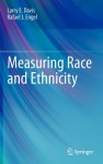 Measuring Race And Ethnicity - Larry E. Davis, Rafael J. Engel