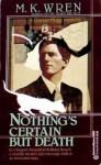 Nothing's Certain but Death - M.K. Wren