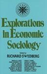 Explorations in Economic Sociology - Richard Swedberg