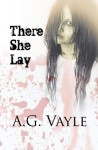 There She Lay: A Tale of Horror - A. G. Vayle, C.D. Bennett