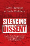 Silencing Dissent: How the Australian government is controlling public opinion and stifling debate - Clive Hamilton, Sarah Maddison