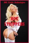 Hot Strippers: Ten Explicit Erotica Stories - Melody Anson, Sonata Sorento, Sandra Strike, Jeanna Yung, Andrea Tuppens, Scarlett Stevens, Sarah Blitz, Amy Dupont, Fran Diaz