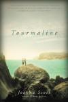 Tourmaline: A Novel - Joanna Scott
