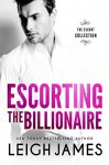 Escorting the Billionaire (The Escort Collection Book 1) - Leigh James