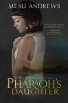 The Pharaoh's Daughter: A Treasures of the Nile Novel - Mesu Andrews