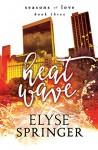 Heat Wave - Elyse Springer