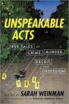 Unspeakable Acts: True Tales of Crime, Murder, Deceit and Obession - Sarah Weinman