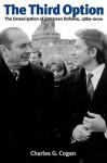 The Third Option: The Emancipation of European Defense, 1989 - 2000 - Charles G. Cogan
