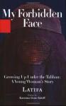 My Forbidden Face: Growing Up Under the Taliban: A Young Woman's Story - Latifa, Shekeba Hachemi, Linda Coverdale, Karenna Gore Schiff
