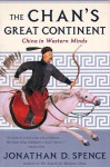 The Chan's Great Continent: China in Western Minds - Jonathan D. Spence