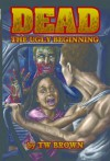 Dead: The Ugly Beginning - T.W. Brown