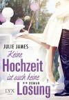 Keine Hochzeit ist auch keine Lösung - Julie James, Stephanie Pannen