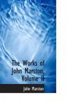 The Works of John Marston, Volume II - John Marston