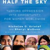 Half the Sky: Turning Oppression into Opportunity for Women Worldwide - Nicholas D. Kristof, Sheryl WuDunn, Cassandra Campbell, a division of Recorded Books HighBridge