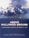 Above Hallowed Ground: A Photographic Record of September 11, 2001 - Photographers of the New York City Police Department, Christopher Sweet, David Fitzpatrick, Gregory Semendinger