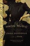 Frog Music - Emma Donoghue