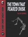 The Town That Feared Dusk (Short Sharp Shocks! #17) - Calvin Demmer