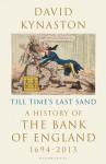Till Time's Last Sand: A History of the Bank of England 1694-2013 - David Kynaston