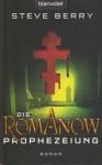 Die Romanow Prophezeiung Roman - Steve Berry, Barbara Ostrop, Joachim Peters